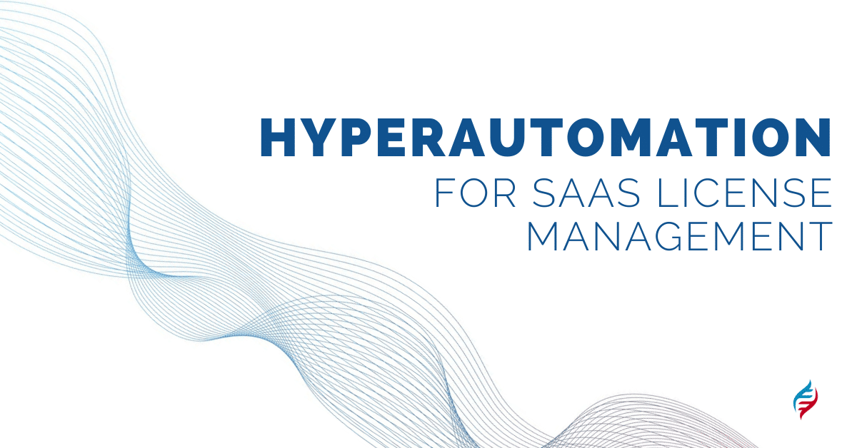 Benefits of hyperautomation for SaaS license management