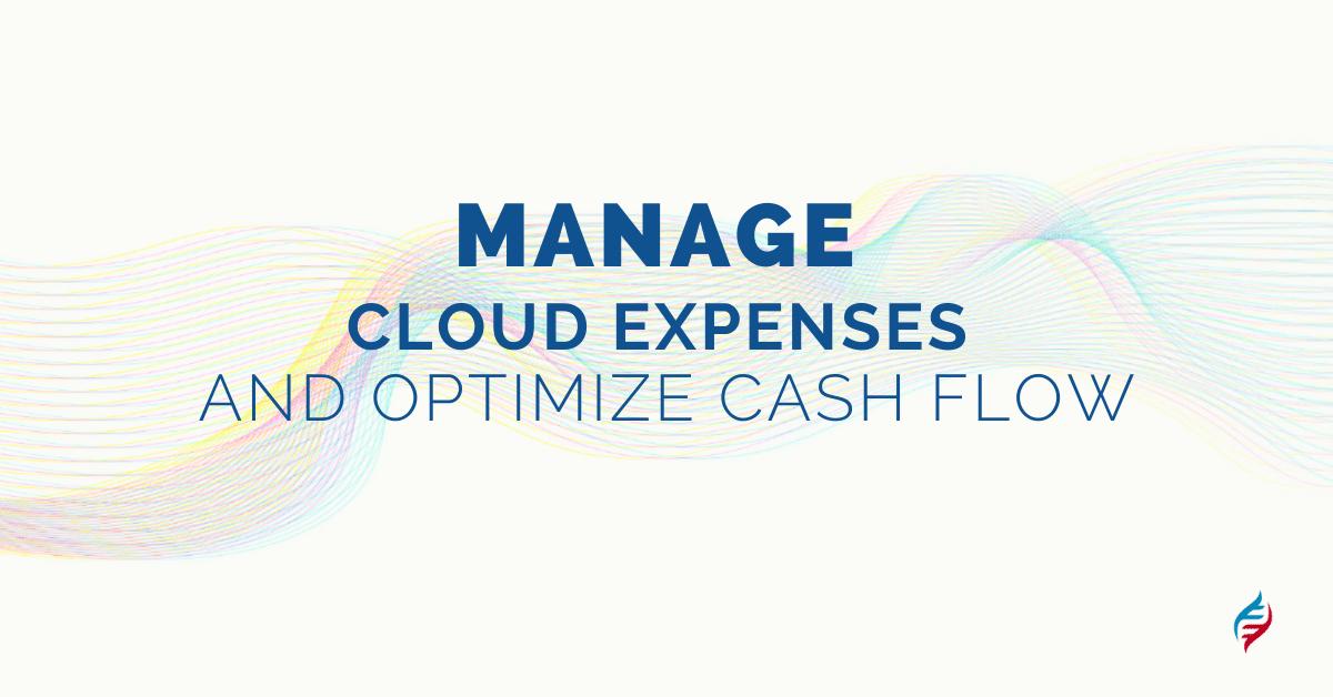 Manage Cloud Expenses and optimize cash flow