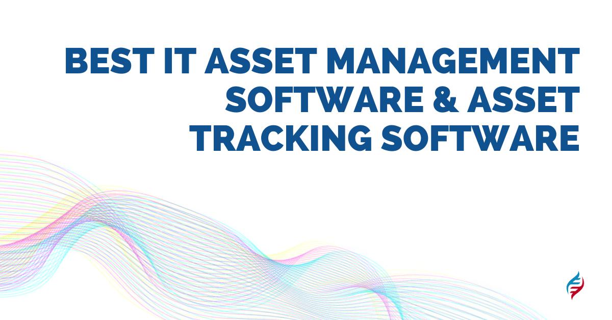 Best IT Asset Management Software & Asset Tracking Software