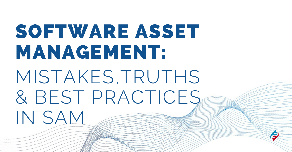 Software Asset Management: Mistakes, Truths & Best Practices in SAM