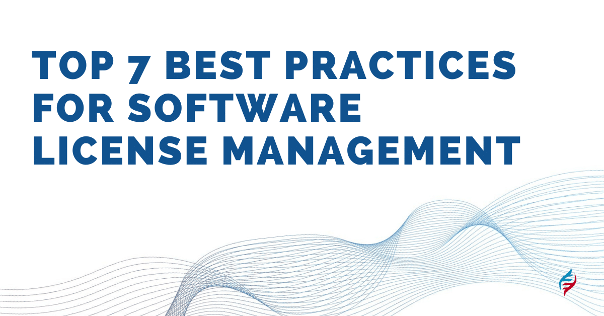 Top 7 Best Practices for Software License Management