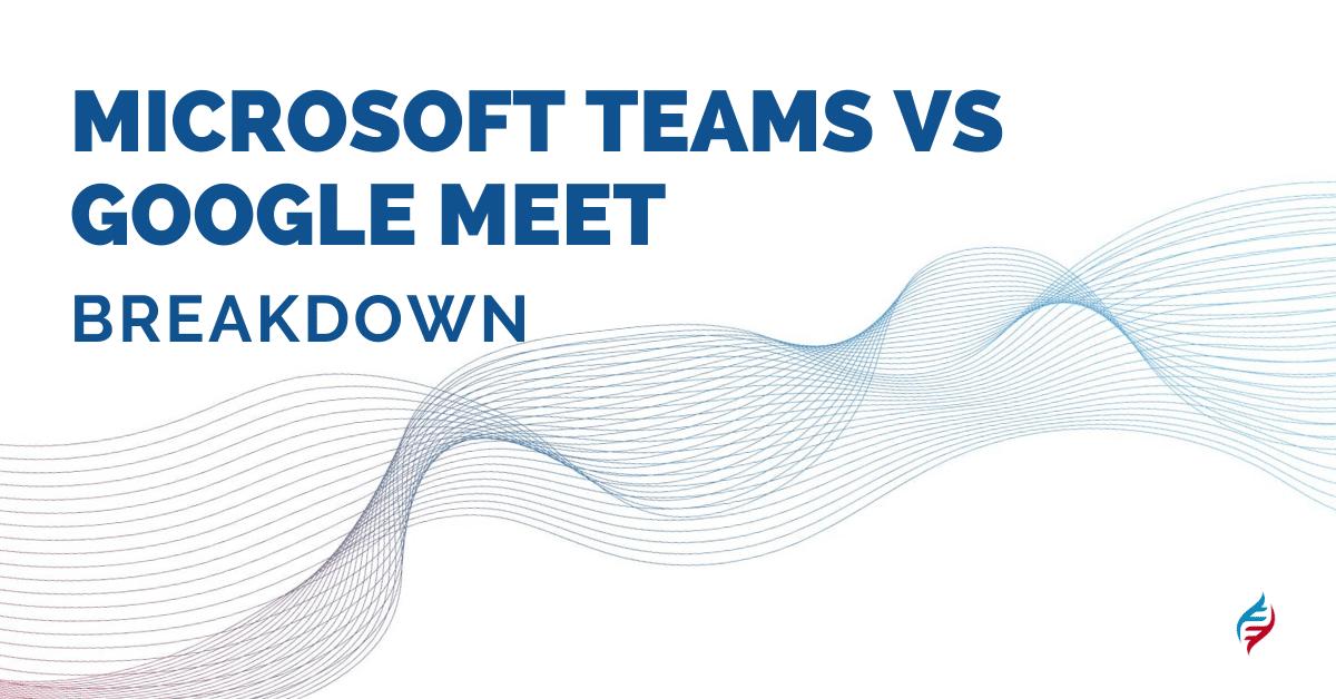 Microsoft Teams vs Google Meet Breakdown